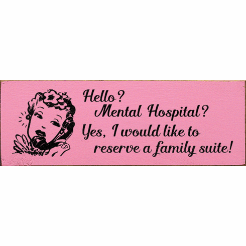 Funny Sign...Hello? Mental Hospital? Yes, I Would Like To Reserve