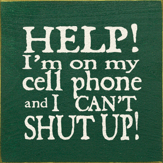 Funny Sign...Help! I'm On My Cell Phone And I Can't Shut Up