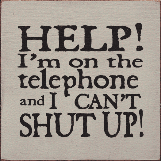 Funny Sign...Help I'm On The Telephone And I Can't Shut Up