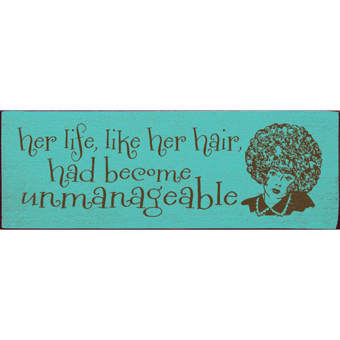 Funny Sign...Her Life, Like Her Hair, Had Become Unmanageable