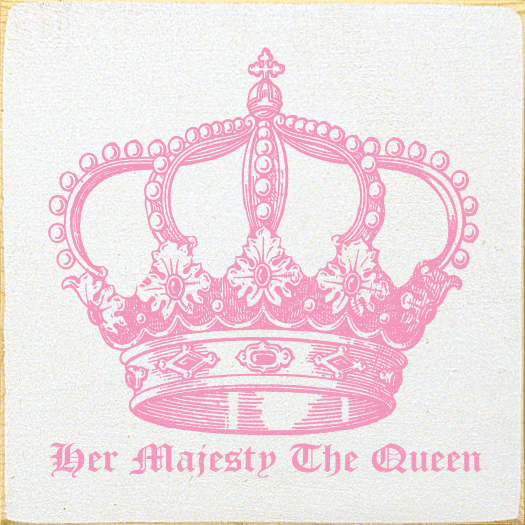 Funny Sign...Her Majesty The Queen (With Crown Graphic)