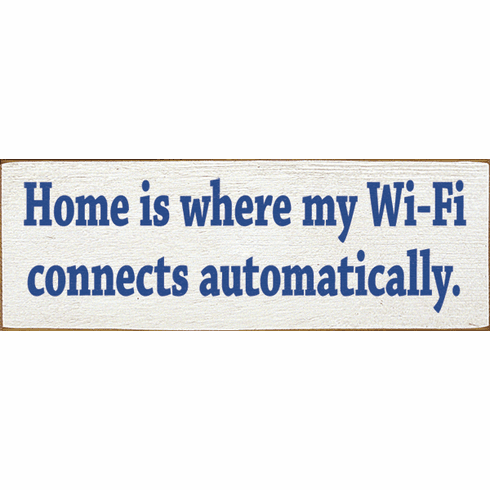 Funny Sign...Home Is Where My Wi-Fi Connects Automatically