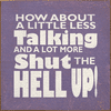 Funny Sign...How About Less Talking And More Shut The Hell Up