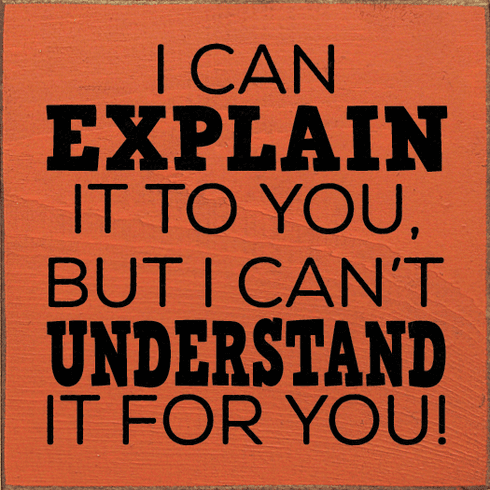 Funny Sign...I Can Explain It To You, But I Can't Understand It For You