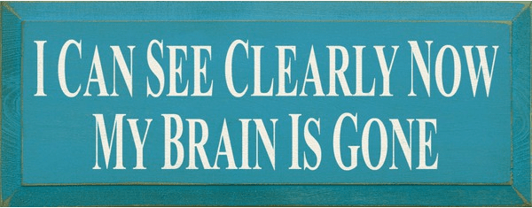 Funny Sign...I Can See Clearly Now My Brain Is Gone
