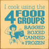 Funny Sign...I Cook Using The 4 Food Groups: Bagged, Boxed, Canned & Frozen