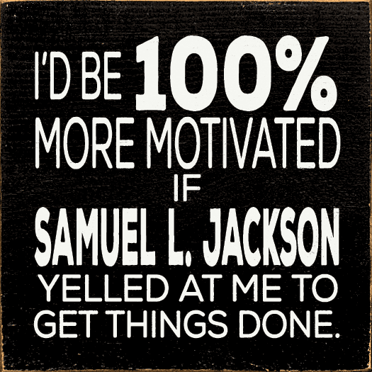 Funny Sign...I'd Be 100% More Motivated If Samuel L. Jackson Yelled