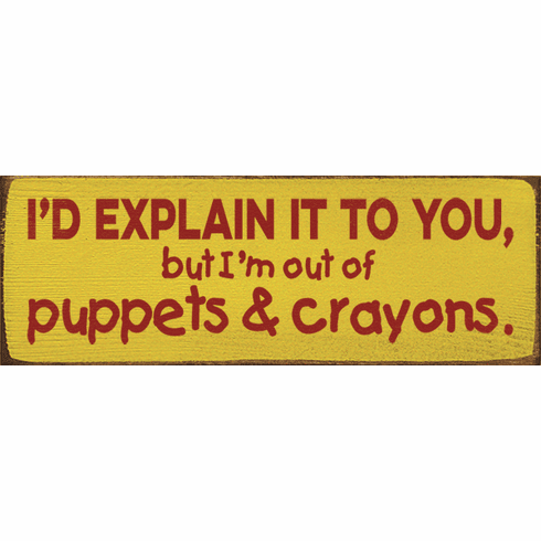 Funny Sign...I'd Explain It To You, But I'm Out Of Puppets And Crayons