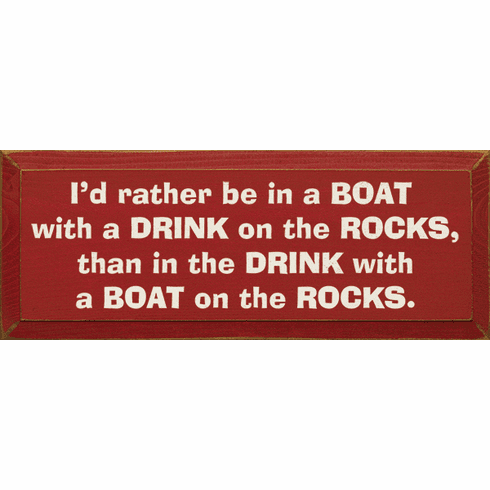 Funny Sign...I'd Rather Be In A Boat With A Drink On The Rocks