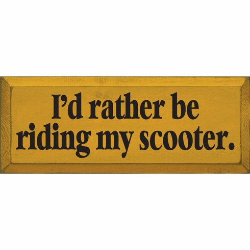 Funny Sign...I'd Rather Be Riding My Scooter
