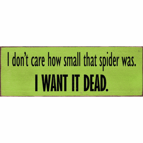 Funny Sign...I Don't Care How Small That Spider Was. I Want It Dead