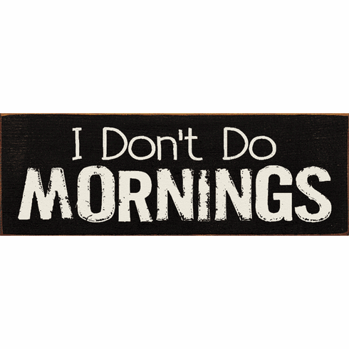 Funny Sign...I Don't Do Mornings
