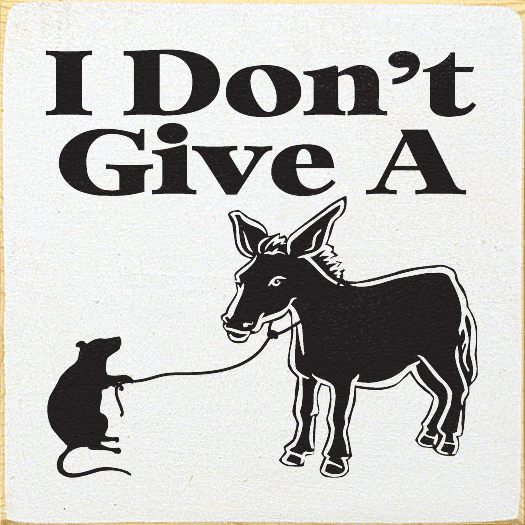 Funny Sign...I Don't Give A Rat's Ass. (Picture Of Rat And Donkey)