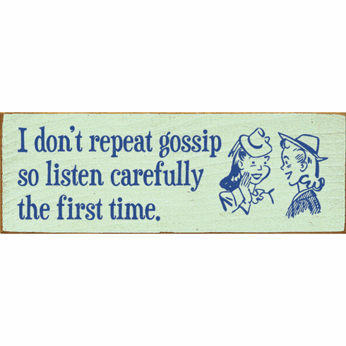 Funny Sign...I Don't Repeat Gossip So Listen Carefully The First Time