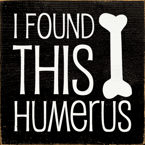Funny Sign...I Found This Humerus