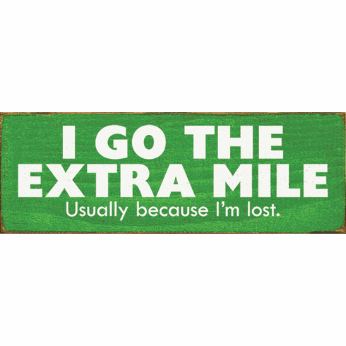 Funny Sign...I Go The Extra Mile. Usually Because I'm Lost