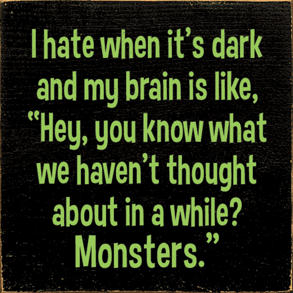 "Funny Sign...I Hate When It's Dark And My Brain Is Like, ""Hey"