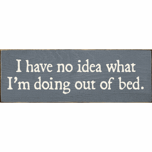 Funny Sign...I Have No Idea What I'm Doing Out Of Bed