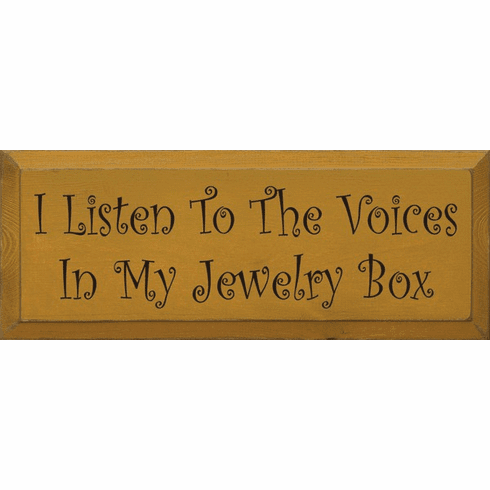 Funny Sign...I Listen To The Voices In My Jewelry Box