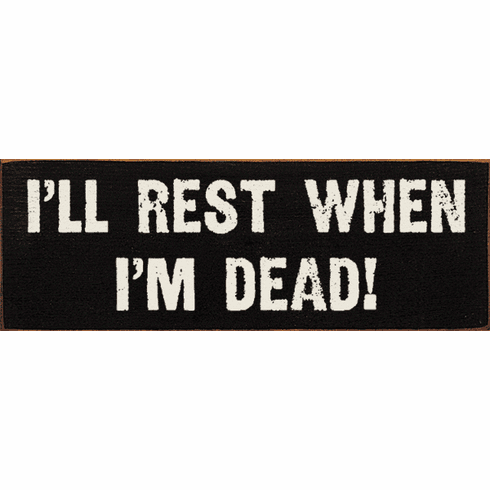 Funny Sign...I'll Rest When I'm Dead