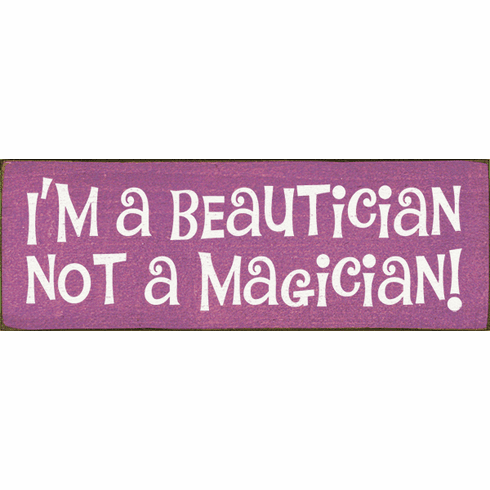 Funny Sign...I'm A Beautician Not A Magician