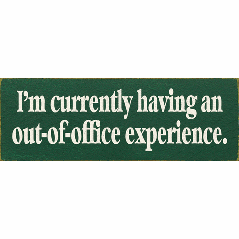 Funny Sign...I'm Currently Having An Out Of Office Experience
