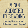 Funny Sign...I'm Not Addicted To Reading. I Can Quit