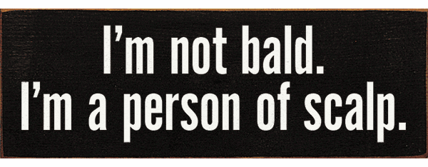 Funny Sign...I'm Not Bald, I'm A Person Of Scalp
