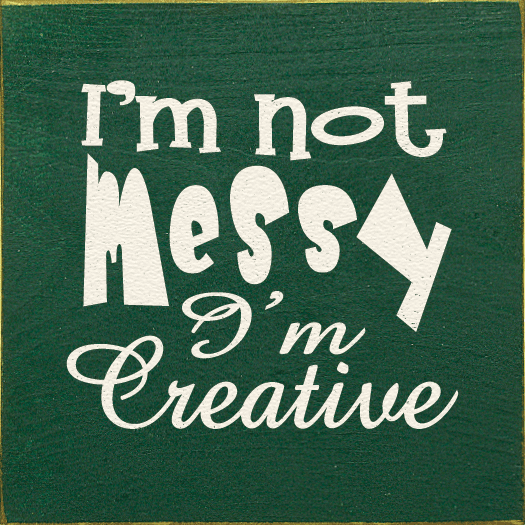Funny Sign...I'm Not Messy, I'm Creative
