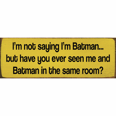 Funny Sign...I'm Not Saying I'm Batman...But Have You Ever Seen