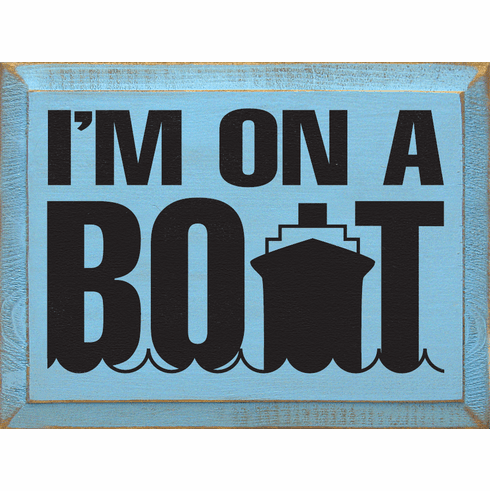 Funny Sign...I'm On A Boat