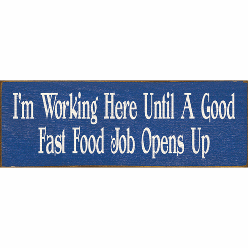 Funny Sign...I'm Working Here Until A Good Fast Food Job Opens Up
