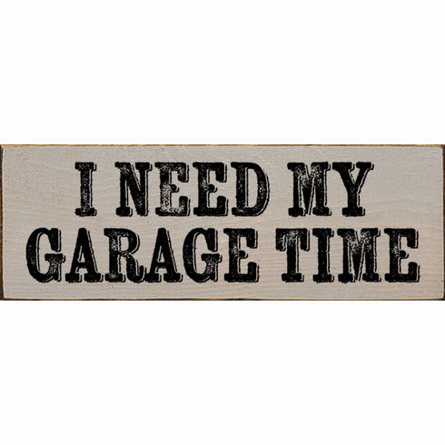 Funny Sign...I Need My Garage Time