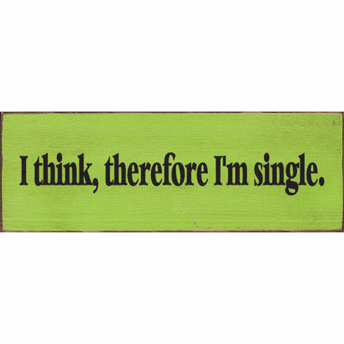 Funny Sign...I Think, Therefore I'm Single