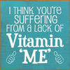 Funny Sign...I Think You're Suffering From A Lack Of Vitamin 'Me'