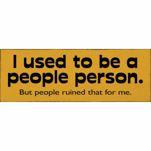 Funny Sign...I Used To Be A People Person. But People Ruined That For Me