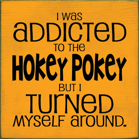 Funny Sign...I Was Addicted To The Hokey Pokey But I Turned Myself Around