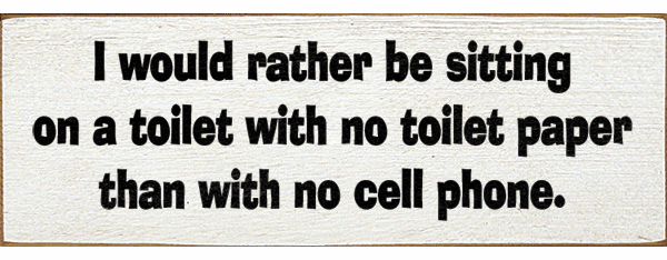 Funny Sign...I Would Rather Be Sitting On A Toilet With No Toilet Paper