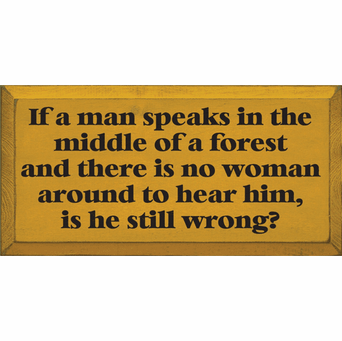 Funny Sign...If A Man Speaks In The Middle Of A Forest