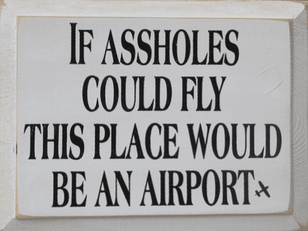 Funny Sign...If Assholes Could Fly This Place Would Be An Airport