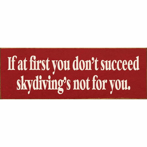 Funny Sign...If At First You Don't Succeed Skydiving's Not For You