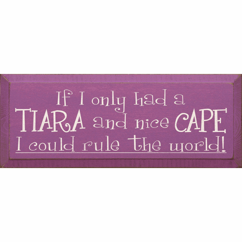 Funny Sign...If I Only Had A Tiara And Nice Cape I Could Rule The World