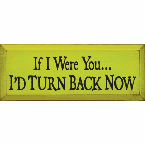 Funny Sign...If I Were You I'd Turn Back Now