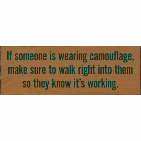 Funny Sign...If Someone Is Wearing Camouflage, Make Sure To Walk
