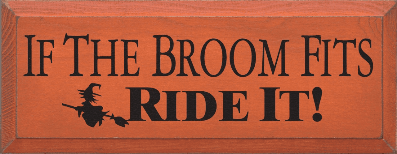 Funny Sign...If The Broom Fits, Ride It