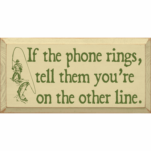 Funny Sign...If The Phone Rings, Tell Them You're On The Other Line