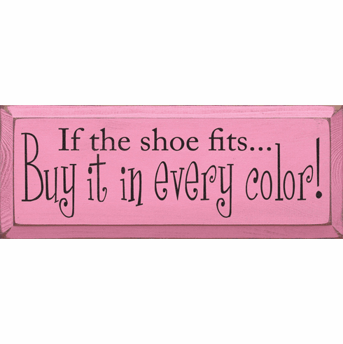 Funny Sign...If The Shoe Fits, Buy It In Every Color