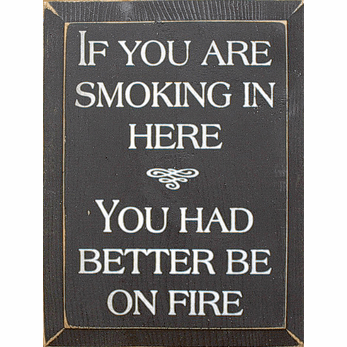 Funny Sign...If You Are Smoking In Here You Had Better Be On Fire