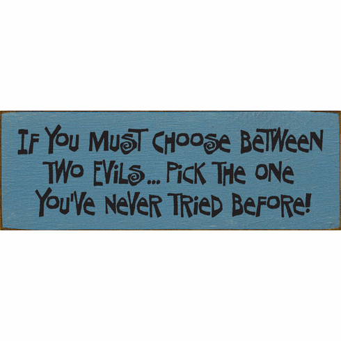 Funny Sign...If You Must Choose Between Two Evils