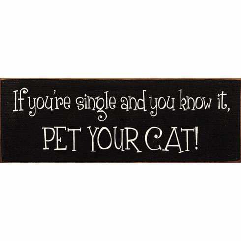 Funny Sign...If You're Single And You Know It, Pet Your Cat